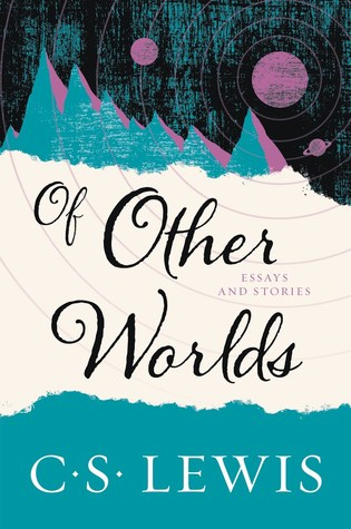 Of Other Worlds: Essays and Stories by C.S. Clewis